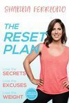 The Reset Plan: Lose the Secrets, Lose the Excuses, Lose the Weight - The Debut Book from Celebrity Fitness Expert Shanna Ferrigno